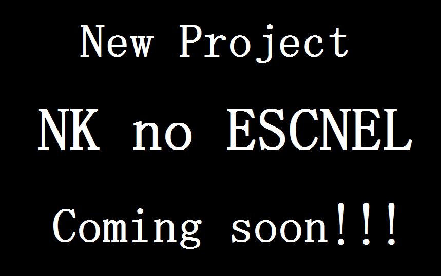 New Project「NK no ESCNEL」Coming soon!!!