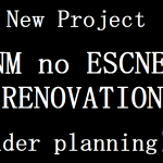 New Project「NM no ESCNEL RENOVATION」Under planning!!!